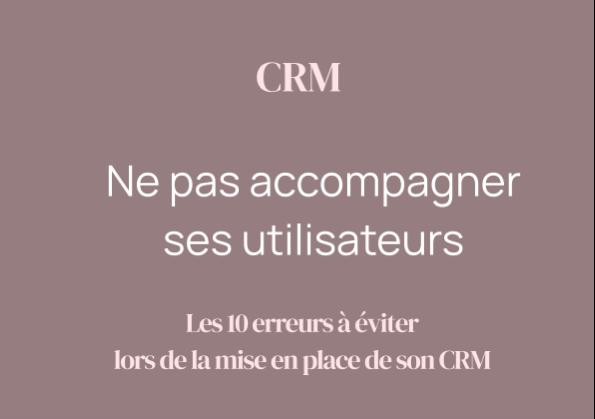 CRM : Ne pas accompagner ses utilisateurs