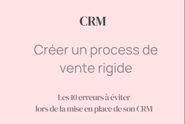 CRM : Créer un process de vente rigide et très précis